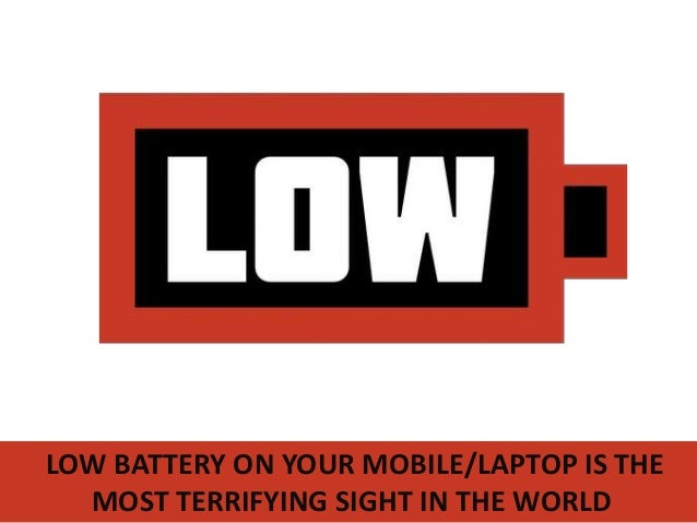 LOW BATTERY ON YOUR MOBILE/LAPTOP IS THE MOST TERRIFYING SIGHT IN THE WORLD