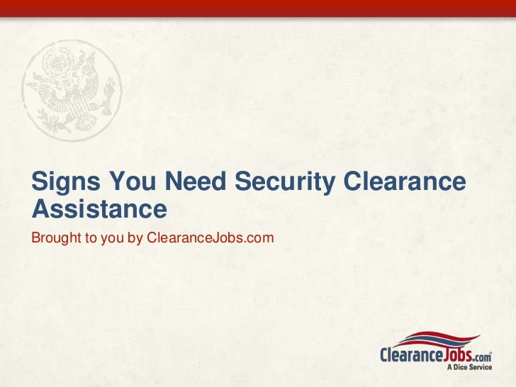 Signs You Need Security ClearanceAssistanceBrought to you by ClearanceJobs.com