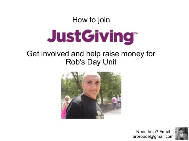 How to join  Get involved and help raise money for Rob's Day Unit  Need help? Email arbroude@gmail.com