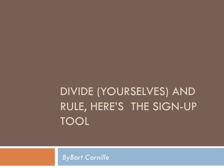DIVIDE (YOURSELVES) AND RULE, HERE'S  THE SIGN-UP TOOL ByBart Cornille