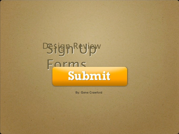Sign Up Design Review  Forms        By: Gene Crawford