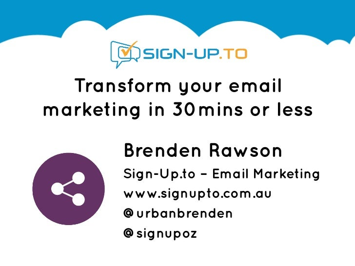 Transform your emailmarketing in 30mins or less        Brenden Rawson        Sign-Up.to – Email Marketing        www.signu...