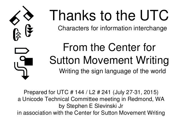 SIGNWRITING: Special Thanks to UTC (Unicode Technical Committee) 2015…