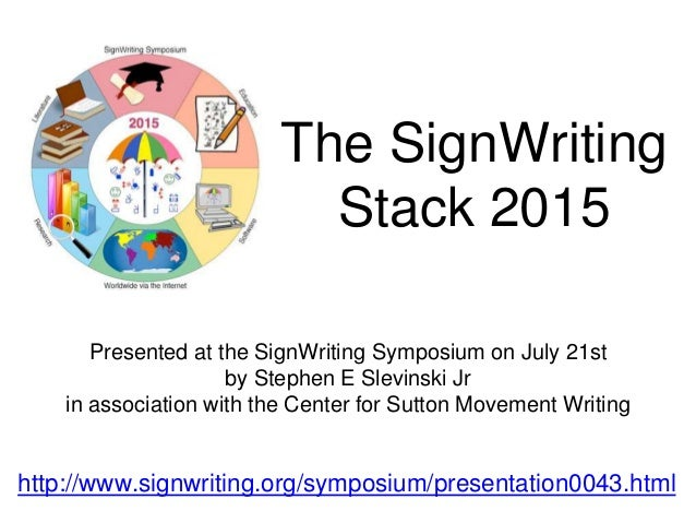The SignWriting Stack 2015 Presented at the SignWriting Symposium on July 21st by Stephen E Slevinski Jr in association wi...