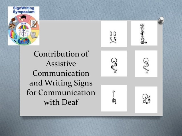 Contribution of  Assistive  Communication  andWriting Signs  for Communication  with Deaf