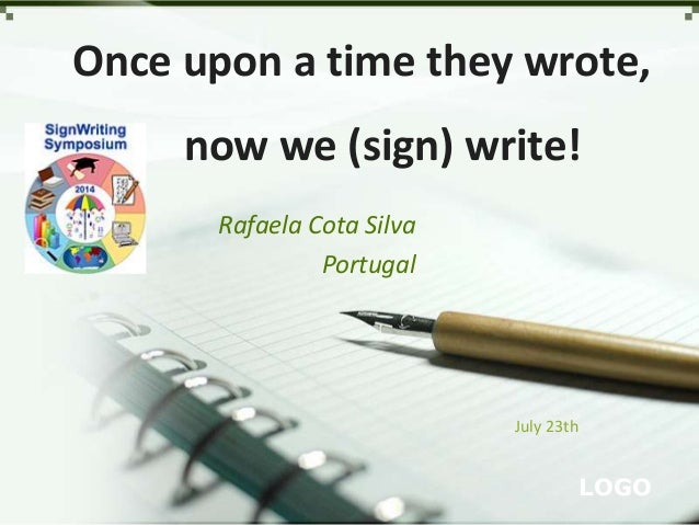 Once upon a time they wrote,  now we (sign) write!  LOGO  Rafaela Cota Silva  Portugal  July 23th