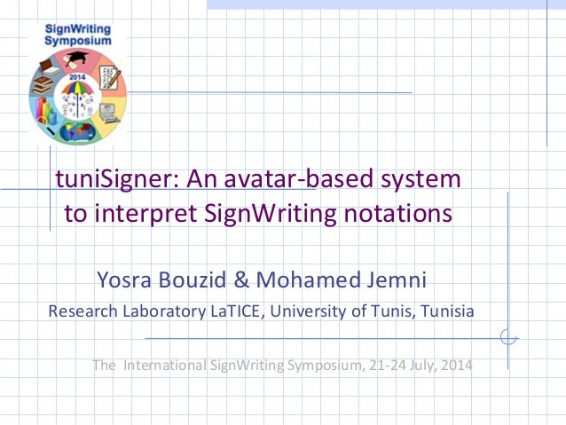 tuniSigner: An avatar-based system  to interpret SignWriting notations  Yosra Bouzid & Mohamed Jemni  Research Laboratory ...