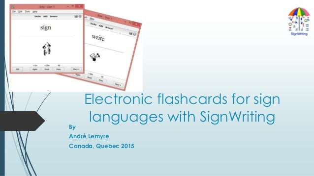 Electronic flashcards for sign languages with SignWriting By André Lemyre Canada, Quebec 2015