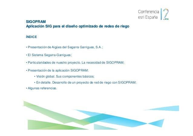 SIGOPRAMAplicación SIG para el diseño optimizado de redes de riegoÍNDICE• Presentación de Aigües del Segarra Garrigues, S....