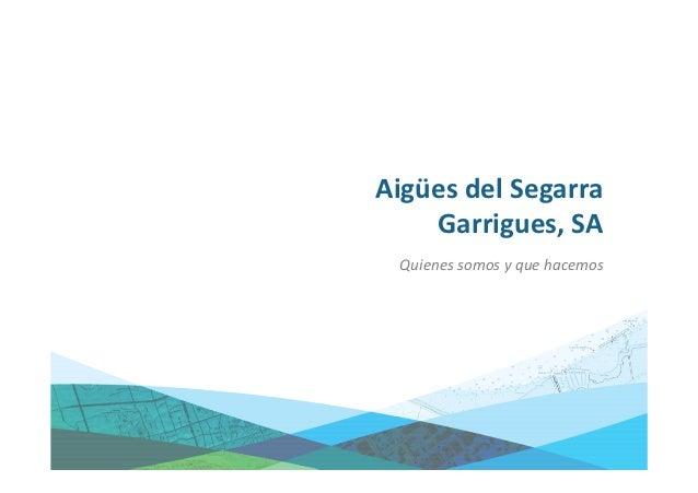 Aigües del Segarra    Garrigues, SA Quienes somos y que hacemos