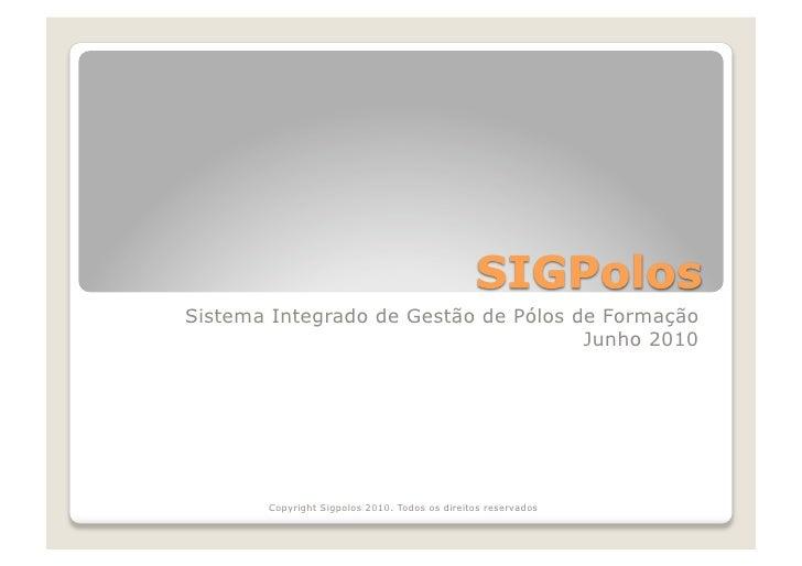Sistema Integrado de Gestão de Pólos de Formação                                       Junho 2010            Copyright Sig...