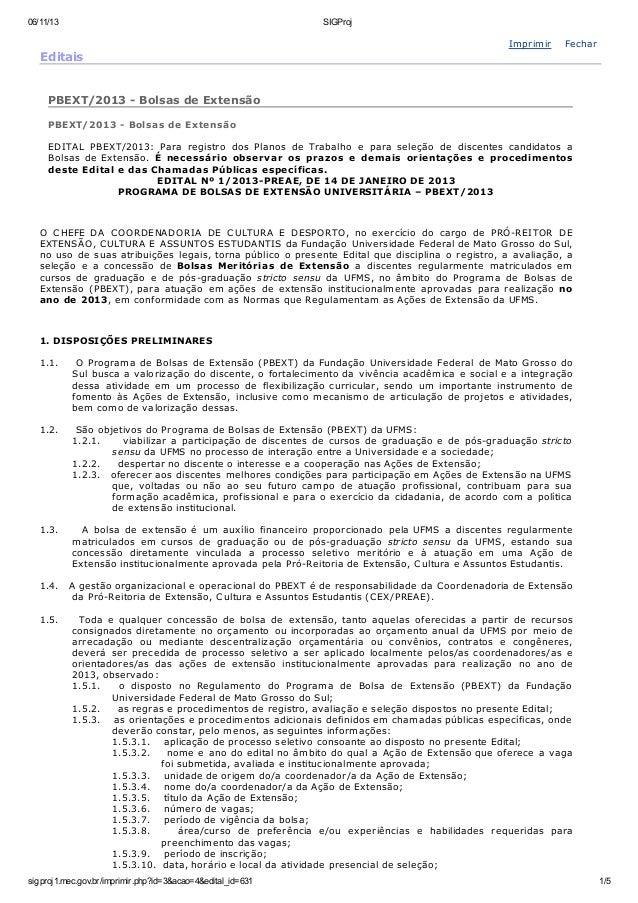 06/11/13  SIGProj  Editais  Imprimir  Fechar  PBEXT/2013 - Bolsas de Extensão PBEXT/2013 - Bolsas de Extensão EDITAL PBEXT...
