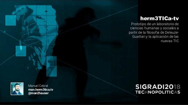 herm3TICa-tv Prototipo de un laboratorio de ciencias humanas y sociales a partir de la filosof ́a de Deleuze- Guattari y l...