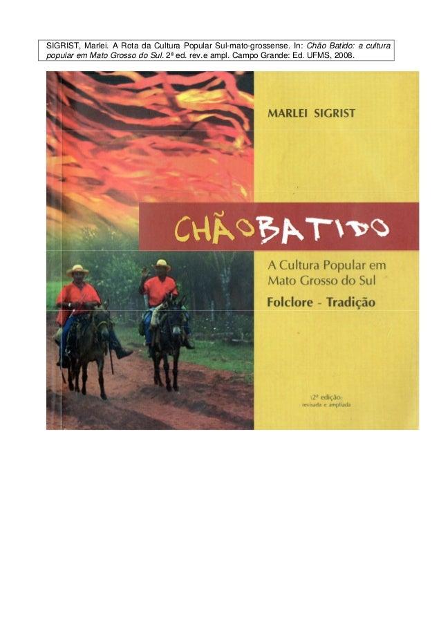SIGRIST, Marlei. A Rota da Cultura Popular Sul-mato-grossense. In: Chão Batido: a culturapopular em Mato Grosso do Sul. 2ª...