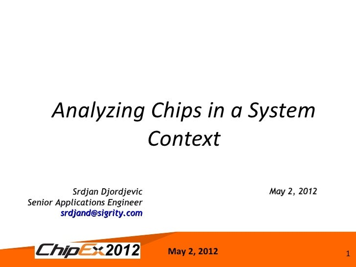 Analyzing Chips in a System              Context           Srdjan Djordjevic                 May 2, 2012Senior Application...