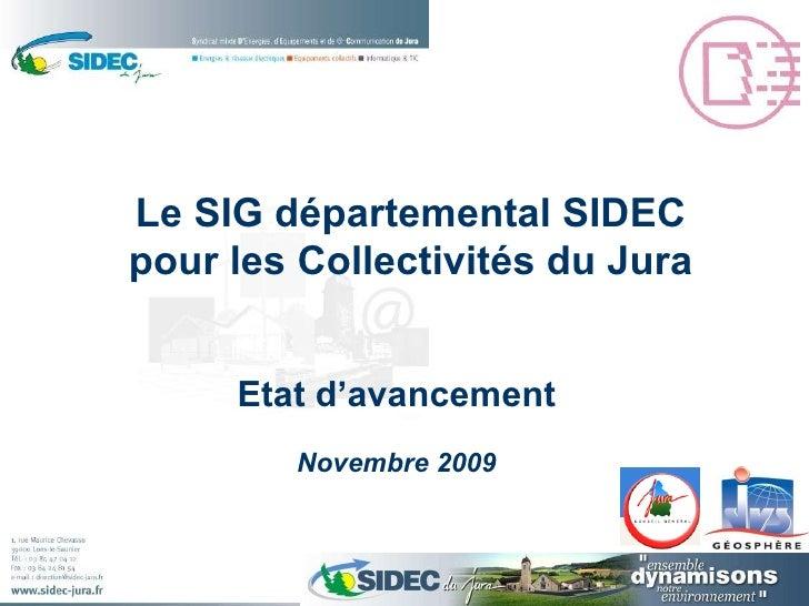 Etat d'avancement Novembre 2009 Le SIG départemental SIDEC pour les Collectivités du Jura