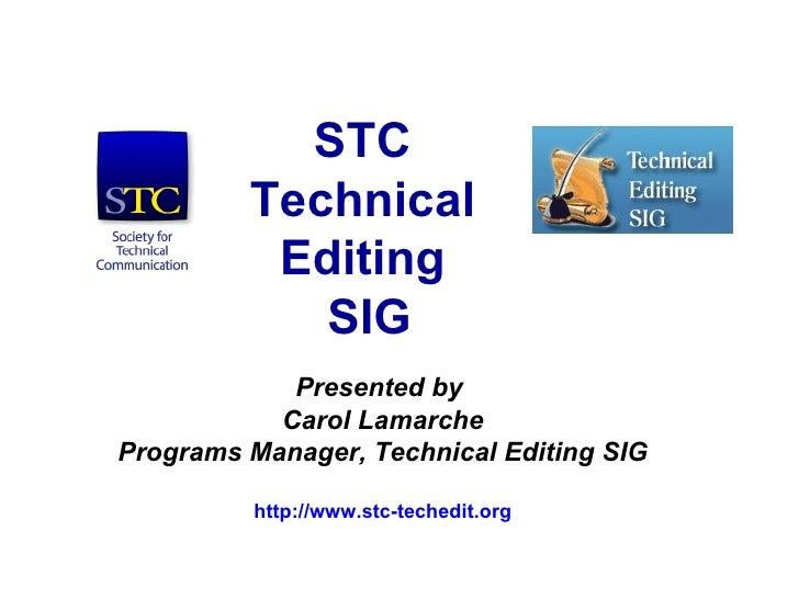 STC  Technical  Editing  SIG Presented by  Carol Lamarche Programs Manager, Technical Editing SIG http://www.stc-techedit....