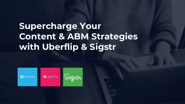 Supercharge Your Content & ABM Strategies with Uberflip & Sigstr