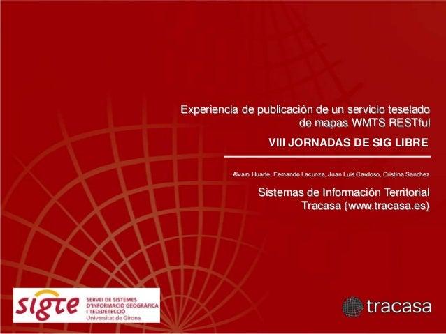 Alvaro Huarte, Fernando Lacunza, Juan Luis Cardoso, Cristina Sanchez Sistemas de Información Territorial Tracasa (www.trac...