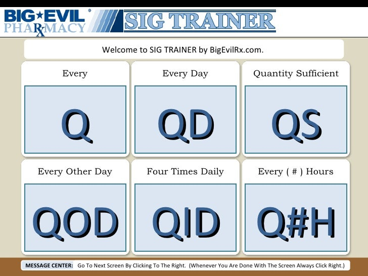 Every Every Day Quantity Sufficient Every Other Day Four Times Daily Every ( # ) Hours Q QD QS QOD QID Q#H Welcome to SIG ...
