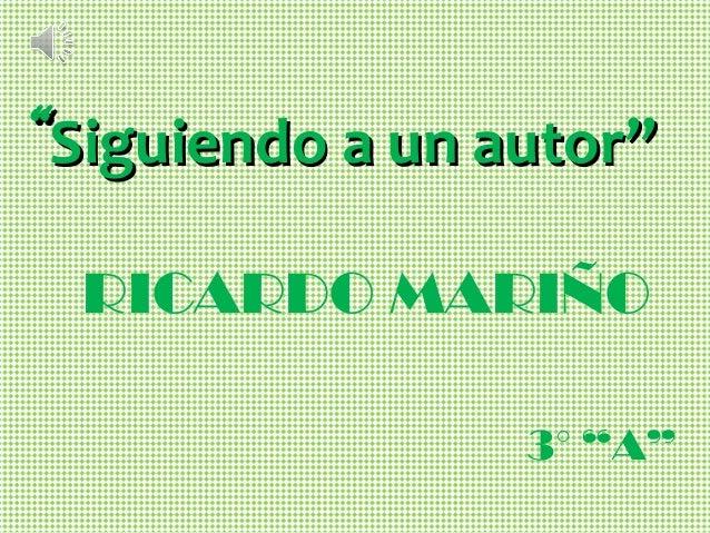 """""Siguiendo a un autor""Siguiendo a un autor"" 3° ""A"" RICARDO MARIÑO"