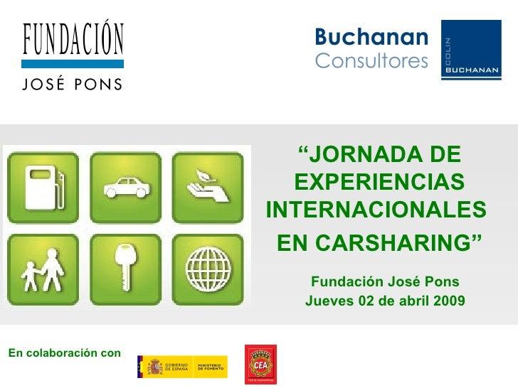 """"""" JORNADA DE EXPERIENCIAS INTERNACIONALES  EN CARSHARING"""" En colaboración con Fundación José Pons Jueves 02 de abril 2009"""