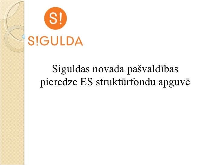 Siguldas novada pašvaldības pieredze ES struktūrfondu apguvē