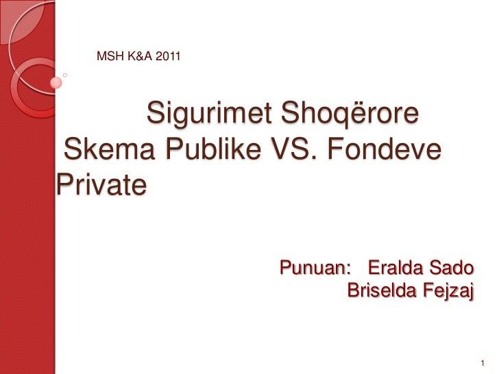 MSH K&A 2011       Sigurimet ShoqëroreSkema Publike VS. FondevePrivate                 Punuan: Eralda Sado                ...