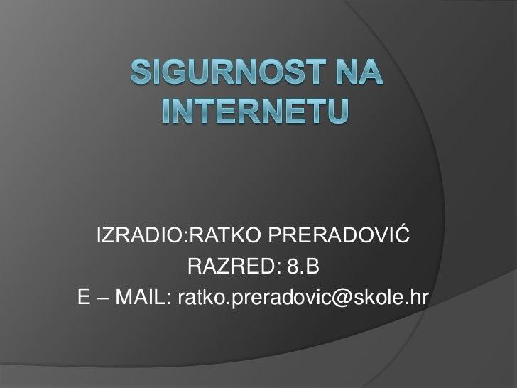 IZRADIO:RATKO PRERADOVIĆ           RAZRED: 8.BE – MAIL: ratko.preradovic@skole.hr