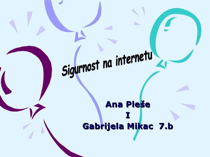 Ana Pleše I Gabrijela Mikac  7.b Sigurnost na internetu