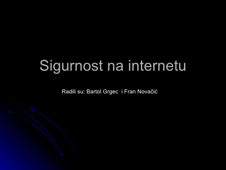 Sigurnost na internetu Radili su: Bartol Grgec  i Fran Novačić