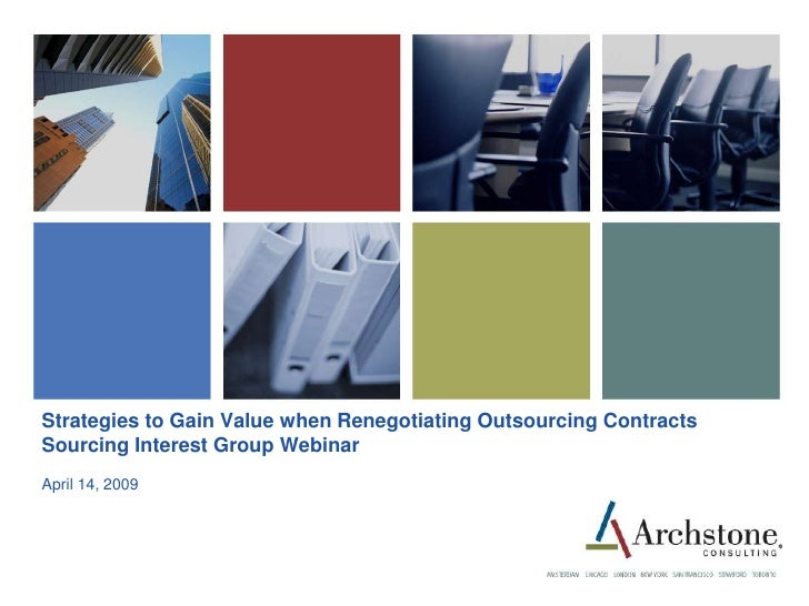 Strategies to Gain Value when Renegotiating Outsourcing Contracts Sourcing Interest Group Webinar April 14, 2009