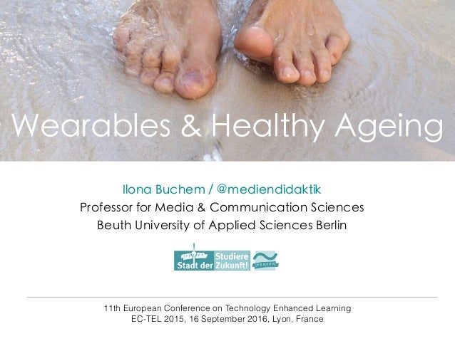 Wearables & Healthy Ageing 11th European Conference on Technology Enhanced Learning EC-TEL 2015, 16 September 2016, Lyon, ...