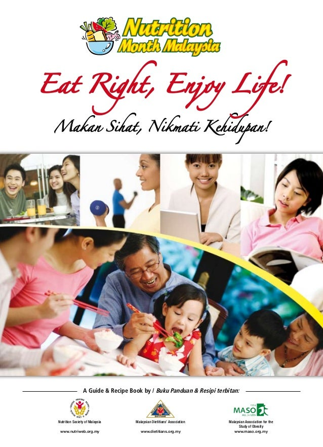 Eat Right, Enjoy Life! Makan Sihat, Nikmati Kehidupan!                 A Guide & Recipe Book by / Buku Panduan & Resipi te...
