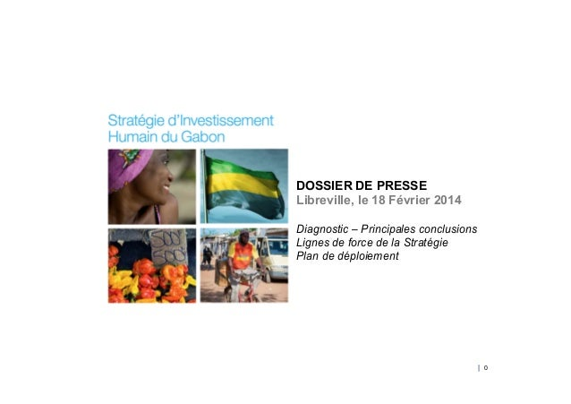 DOSSIER DE PRESSE Libreville, le 18 Février 2014 Diagnostic – Principales conclusions Lignes de force de la Stratégie Plan...