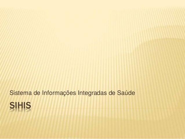 SIHIS Sistema de Informações Integradas de Saúde