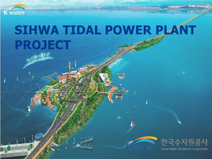 SIHWA TIDAL POWER PLANT PROJECT