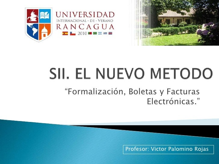 """SII. EL NUEVO METODO<br />""""Formalización, Boletas y Facturas Electrónicas.""""<br />Profesor: Victor Palomino Rojas<br />"""