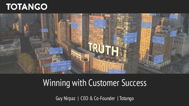 Winning with Customer Success Guy Nirpaz | CEO & Co-Founder | Totango