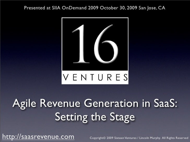 Presented at SIIA OnDemand 2009 October 30, 2009 San Jose, CA        Agile Revenue Generation in SaaS:             Setting...