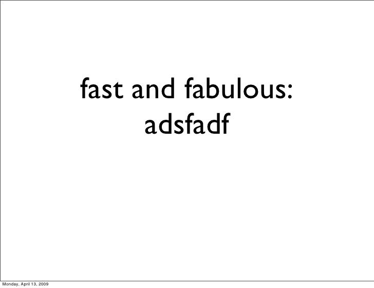 fast and fabulous:                                adsfadf    Monday, April 13, 2009