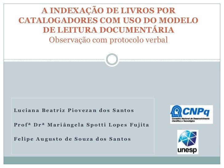 A INDEXAÇÃO DE LIVROS POR CATALOGADORES COM USO DO MODELO DE LEITURA DOCUMENTÁRIAObservação com protocolo verbal<br />Luci...
