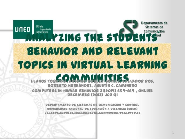 Analyzing the students´ behavior and relevant topics in virtual learning communities Llanos Tobarra, Antonio Robles-Gómez,...