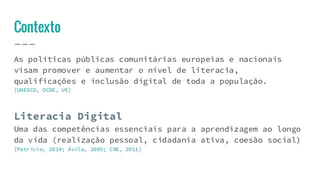 Contexto As políticas públicas comunitárias europeias e nacionais visam promover e aumentar o nível de literacia, qualific...