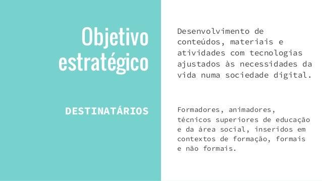Objetivo estratégico DESTINATÁRIOS Desenvolvimento de conteúdos, materiais e atividades com tecnologias ajustados às neces...