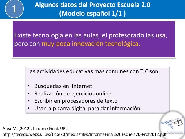 Existe tecnología en las aulas, el profesorado las usa, pero con muy poca innovación tecnológica.  Las actividades educati...