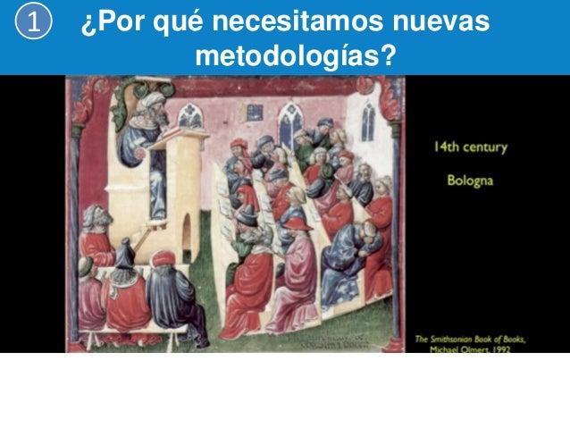 ¿Por qué necesitamos nuevas metodologías?  1