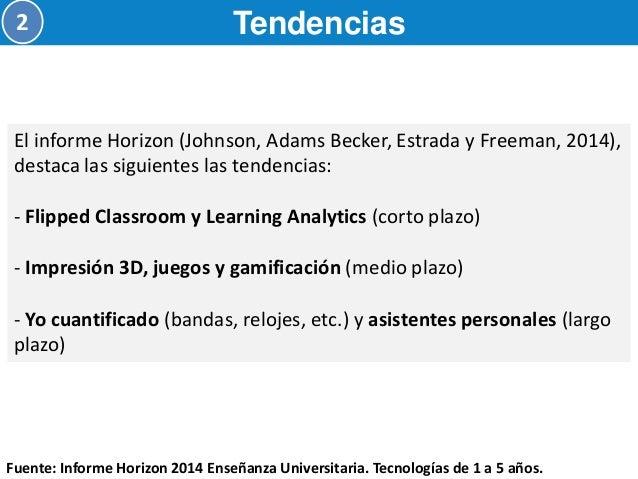 Tendencias  2  Fuente: Castañeda, L. y Adell, J. (Eds.). (2013). Entornos Personales de Aprendizaje: claves para el ecosis...