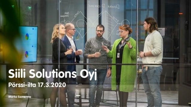 Siili Solutions Oyj Pörssi-ilta 17.3.2020 Marko Somerma