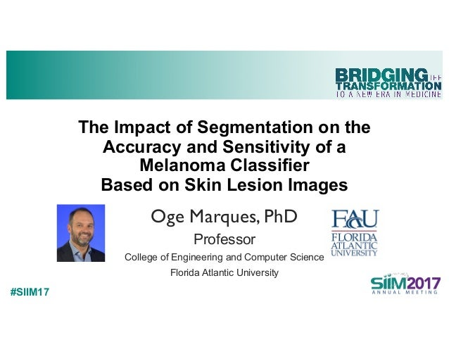 #SIIM17 The Impact of Segmentation on the Accuracy and Sensitivity of a Melanoma Classifier Based on Skin Lesion Images Og...